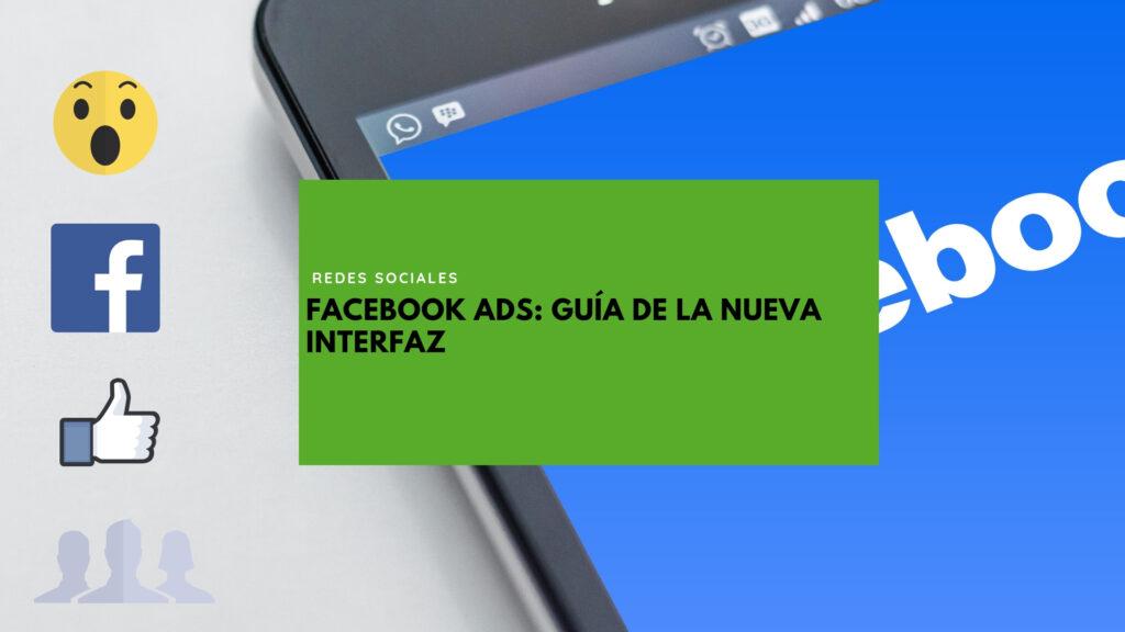Imagen de portada para la entrada de blog sobre nueva interfaz de Facebook Ads en la web de Geotelecom.