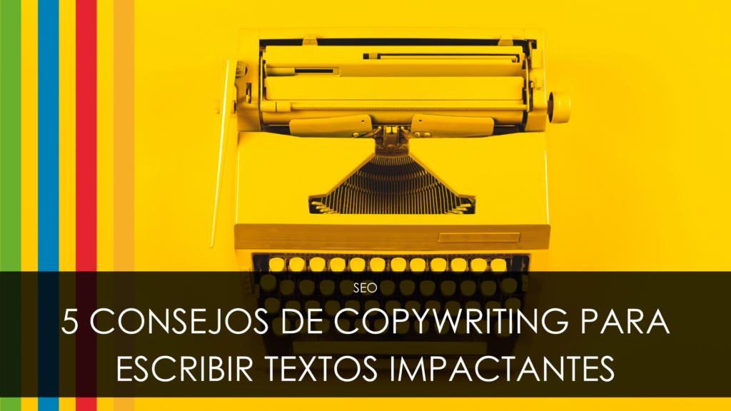 5 consejos de copywriting para escribir textos impactantes